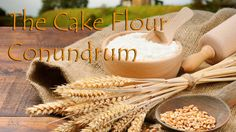 The Cake Flour Conundrum