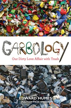 Garbology by Edward Humes – Outstanding book that makes you reevaluate your trash legacy - all 102 tons of it!  This book changed my life