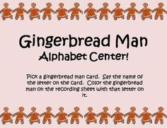 Here is a cute gingerbread man themed alphabet literacy center.  Students will pick a gingerbread man card, and say the name of the letter on the card.  Then color the gingerbread man on the recording sheet with that letter on it.  Also included in a blank gingerbread man recording sheet so students can write the letters when they pick a letter card.Included in this download:- Uppercase Gingerbread Man Activity- Lowercase Gingerbread Man Activity- Letter Writing Gingerbread Man ActivityHope…
