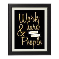 Gold White & Black Work Hard and Be Nice to by GiltDesignGroup