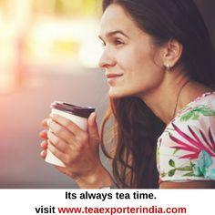 Tea- anytime and anywhere! Visit www.teaexporterindia.com