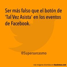 Ser más falso que el botón de 'Tal Vez Asista' en los eventos de Facebook.