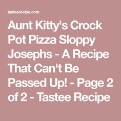 Aunt Kitty's Crock Pot Pizza Sloppy Josephs - A Recipe That Can't Be Passed Up! - Page 2 of 2 - Tastee Recipe