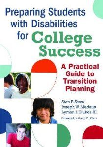 Preparing Students with Disabilities for College Success: A Practical Guide for Transition by Stan Shaw Ed.D.. Save 12 Off!. $33.49. Publisher: Paul H Brookes Pub Co; 1 edition (December 1, 2009). Edition - 1. Publication: December 1, 2009