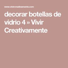 decorar botellas de vidrio 4 » Vivir Creativamente