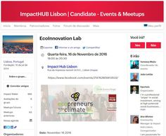 ImpactHUB Lisbon - EcoInnovation Lab 16 NOV 2016   Date: November 16 2016  Time: 18:00 - 20:30  Location: ImpactHub Lisbon - Rua da Imprensa Nacional 34 R.C.  Audience: Eco-preneurs; NGOs; public and private institutions; and anyone interested in the creation of businesses that respond to the challenges raised by climate change.  Registry: Previous registration in the event its mandatory and must be done through the email eilab.lisbon@gmail.com until November the 13th  Climate changes pose…