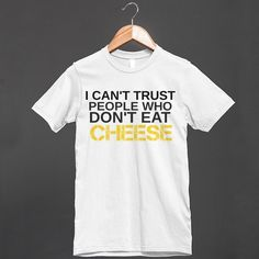 You don't need them. | 29 T-Shirts That Understand Exactly How You Feel About Food