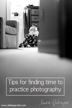 Find time to practice your photography with these tips via clickitupanotch.com