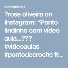 """💮rose oliveira on Instagram: """"Ponto lindinho com vídeo aula...😉💕👏 #videoaulas #pontodecroche from @bochonok_meda"""""""