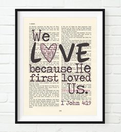Vintage Bible page verse scripture - We Love because He first loved us - 1 John 4:19 ART PRINT, UNFRAMED, dictionary christian gift by InkBlotzArt on Etsy https://www.etsy.com/listing/280787040/vintage-bible-page-verse-scripture-we