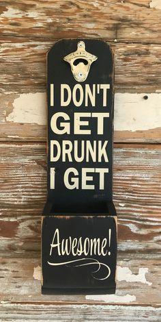 Beer Bottle Opener-I Don't Get Drunk I Get Awesome! Diy Bottle Opener, Wall Mounted Bottle Opener, Beer Bottle Opener, Bottle Caps, Beer Bottle Crafts, Beer Bottles, Craft Beer, Gifts For Beer Lovers, Beer Signs
