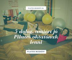 Pilates oktatónak lenni több, mint egy fura hobbi, embereknek segíthetsz, rugalmas időbeosztásban dolgozhatsz és sok más előnyei vannak az oktatói létnek.