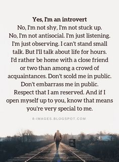 Introvert Quotes Yes, I'm an introvert No, I'm not shy, I'm not stuck up. No, I'm not antisocial. I'm just listening. I'm just observing. I can't stand small talk. But I'll talk about life for hours. I'd rather be home with a close friend or two Shy Quotes, Talk To Me Quotes, Mood Quotes, True Quotes, Positive Quotes, Stuck Up Quotes, Talk Too Much Quotes, Not Knowing Quotes, Im Me Quotes