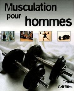 Musculation pour hommes: Amazon.com: Grant Griffiths: Books Health And Wellbeing, Nutrition, Wellness, Medical, Student, Exercise, Amazon, Sports, Books