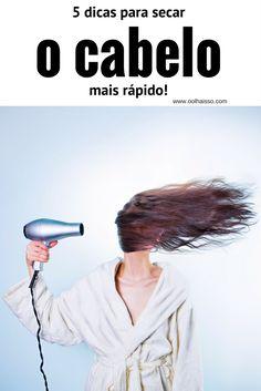 5 dicas para secar o cabelo mais rápido. Como secar o cabelo em casa. 5 truques para secar o cabelo. Como escovar o cabelo.