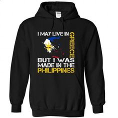 I May Live in Greece But I Was Made in the Philippines - #tshirt headband #tshirt jeans. CHECK PRICE => https://www.sunfrog.com/States/I-May-Live-in-Greece-But-I-Was-Made-in-the-Philippines-oxhrnxdxqt-Black-Hoodie.html?68278