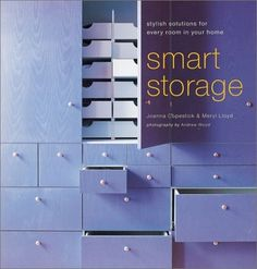 Smart Storage: Stylish Solutions for Every Room in Your Home by Joanna Copestick. A great book for those living in small spaces, or have cluttered rooms.