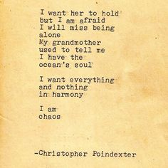 --I want everything and nothing in harmony; I am chaos-- Christopher Poindexter