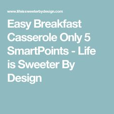 Easy Breakfast Casserole Only 5 SmartPoints - Life is Sweeter By Design