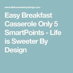 Easy Breakfast Casserole Only 5 SmartPoints - Life is Sweeter By Design