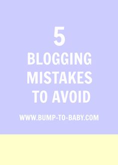 5 Blogging Mistakes To Avoid by Bump to Baby  #Blogging, #BloggingTips, #Family