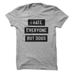 I hate everyone but ③ dogs t-shirtI hate everyone but dogsdog, dogs, pet, pets, puppy, puppies, happy, tee, dog tee, tshirt, dog tshirt