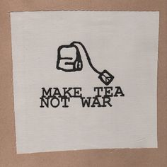 Hey, I found this really awesome Etsy listing at http://www.etsy.com/listing/72442633/make-tea-not-war-patch