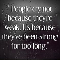 Yes... its true! And of late, the tears have been my only release. They have helped me stay strong!!!
