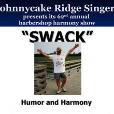 "Johnnycake Ridge Singers presents its 62 nd annual barbershop harmony show "" SWACK"" Humor and Harmony   Smile!  10. Bad Buncha Boys   2 West Virginia Oh. http://slidehot.com/resources/swack-barbershop.48972/"