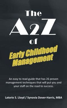 The A2Z of Early Childhood Management: An Easy to Read Guide that has 26 Proven Management Techniques That Will Put You and Your Staff on the Road to Success. by Latorie S. Lloyd, http://www.amazon.com/dp/1469779048/ref=cm_sw_r_pi_dp_f6XSpb1Y0T1A7