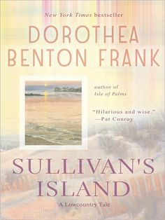 Dorothea Benton Frank: Sullivan's Island: A Lowcountry Tale  New author for me. Enjoyed the southern charm of the book.