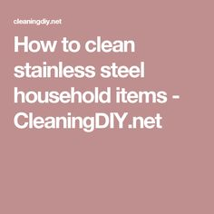 How to clean stainless steel household items - CleaningDIY.net