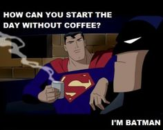 Why the fuck does Superman need coffee?