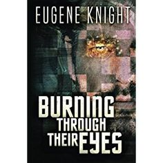 #BookReview of #BurningThroughTheirEyes from #ReadersFavorite - https://readersfavorite.com/book-review/burning-through-their-eyes  Reviewed by Rabia Tanveer for Readers' Favorite  Burning Through Their Eyes by Eugene Knight is the continuation of In Between Dreams, the story of Toby. When we first met him, he was getting to know his new powers and trying to cope with the violent dreams he had. Now that he has found love and has a family of his own, he is finding some stability and happiness