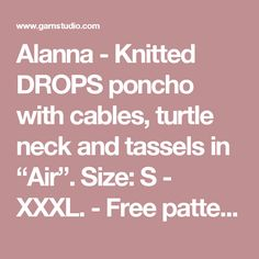 """Alanna - Knitted DROPS poncho with cables, turtle neck and tassels in """"Air"""". Size: S - XXXL. - Free pattern by DROPS Design"""