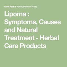 Lipoma : Symptoms, Causes and Natural Treatment - Herbal Care Products #TumorLipoma