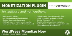 WordPress Monetize Now . If you have ever wanted to start a site that is monetized by the Envato Affiliate Program, then you should know that WordPress Monetize Now is the only plugin that you really need.