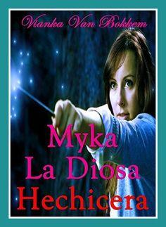 Myka, La Diosa Hechicera (Spanish Edition) by Vianka Van Bokkem, http://www.amazon.com/dp/B00KN7CPQ2/ref=cm_sw_r_pi_dp_7owRtb0YW8N7G