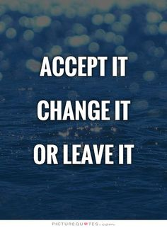 Accept it Change itOr leave it. Picture Quotes.