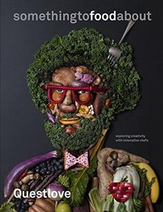 Something to Food About: Exploring Creativity with Innovative Chefs by Questlove
