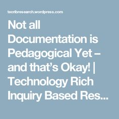 Not all Documentation is Pedagogical Yet – and that's Okay! | Technology Rich Inquiry Based Research
