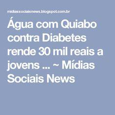 Água com Quiabo contra Diabetes rende 30 mil reais a jovens ... ~ Mídias Sociais News