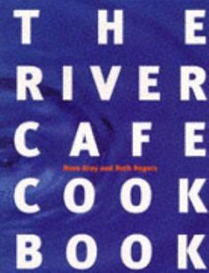 """""""The River Cafe Cookbook"""" - Ruth Rogers and Rose Gray"""
