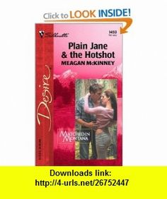 Plain Jane  the Hotshot  (Matched in Montana) (9780373764938) Meagan Mckinney , ISBN-10: 0373764936  , ISBN-13: 978-0373764938 ,  , tutorials , pdf , ebook , torrent , downloads , rapidshare , filesonic , hotfile , megaupload , fileserve