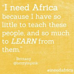 """""""I need Africa because I have so little to teach these people and so much to learn from them."""" - Brittany  #ineedafrica"""