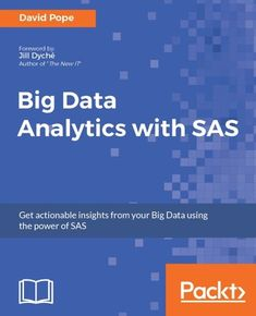 """Read """"Big Data Analytics with SAS"""" by David Pope available from Rakuten Kobo. Leverage the capabilities of SAS to process and analyze Big Data About This Book Combine SAS with platforms such as H. Sas Analytics, Sap Netweaver, Microsoft Exchange Server, Big Data Visualization, Microsoft Visio, Unified Communications, Microsoft Dynamics, Business Intelligence, Data Science"""