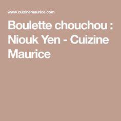 Boulette chouchou : Niouk Yen - Cuizine Maurice