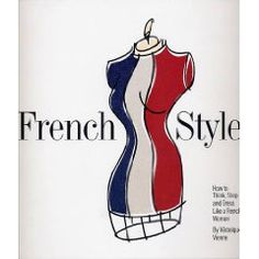 French Style: How to Think, Shop, and Dress Like a French Woman - QMR Book of the Month Love French, French Style, Navy Blazers, What To Pack, Things To Think About, Personal Style, Shopping, Dresses, Women