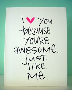 I love you because you are awesome just like me! So true! Cute Quotes, Great Quotes, Quotes To Live By, Inspirational Quotes, You Are Awesome Quotes, Motivational, Love My Sister, Sister Quotes, Sibling Quotes