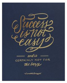 Success Is Not Easy . lettering . gold over dark blu . handwritten